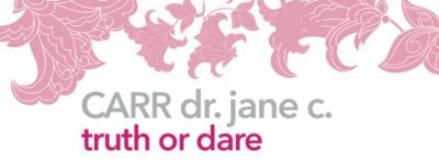 Truth or Dare – Carr Dr. Jane C.